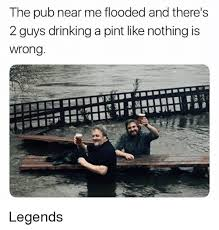 Drinking Memes - the pub near me flooded and there s 2 guys drinking a pint like