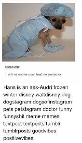Dog Doctor Meme - dog doctor meme 100 images dr dog would u be willing to donate