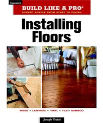 Where To Start Laying Laminate Flooring In A Room Installing Floors Taunton U0027s Build Like A Pro Joseph Truini