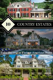 country mansion tour 10 country estate mansions vintage american home