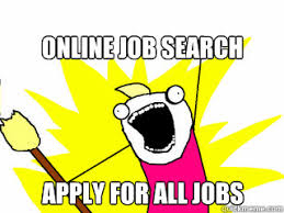 Job Search Meme - online job search apply for all jobs all the things quickmeme