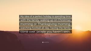 thanksgiving family quotes morris chestnut quote u201cmy idea of a perfect holiday is spending