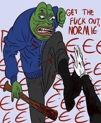 Get The Fuck Out Meme - get the fuck out normies normie know your meme