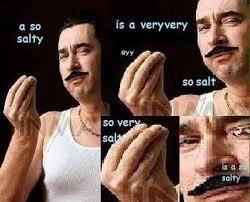 Salty Meme - is a veryvery so salt salty know your meme