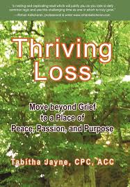 thriving loss move beyond grief to a place of peace passion and