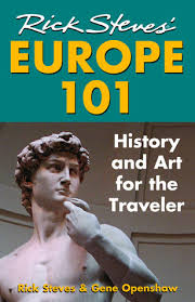 rick steves europe 101 history and for the traveler by rick