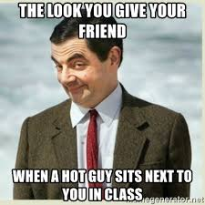 Hot Guy Memes - the look you give your friend when a hot guy sits next to you in