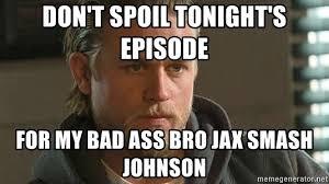 Jax Teller Memes - don t spoil tonight s episode for my bad ass bro jax smash johnson