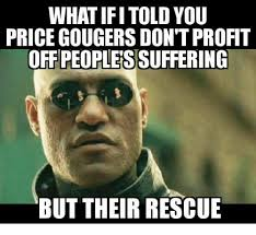 Profit Meme - what ifitold you price gougers don t profit off peoples suffering