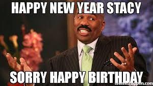 Stacy Meme - happy new year stacy sorry happy birthday meme steve harvey