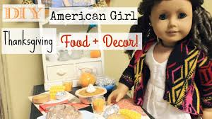 thanksgiving american diy american doll thanksgiving food decor youtube