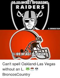 Oakland Raiders Memes - 50a111inlast10 seasons raiders ig j1 109 in last10 seasons can t