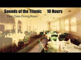 titanic first class dining room rms titanic sounds first class dining room 10 hours youtube