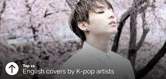 top 10 covers by k pop artists unitedkpop