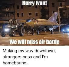 Making My Way Downtown Meme - hurry ivan we will miss air battle making my way downtown strangers