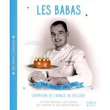 livre cuisine chef etoile les étoiles de la pâtisserie les babas broché jérémy val