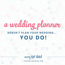 your wedding planner a wedding planner does not plan your wedding you do every