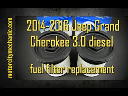 jeep grand fuel replacement 2014 2016 jeep grand 3 0 diesel fuel filter replacement