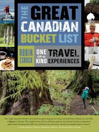 the great canadian bucket list one of a kind travel experiences
