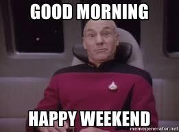 Happy Weekend Meme - good morning happy weekend horny captain picard meme generator