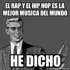 Memes Hip Hop - meme correction guy el rap y el hip hop es la mejor musica del