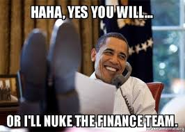 Yes You Can Meme - haha yes you will or i ll nuke the finance team happy obama