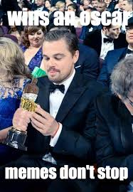 Leonardo Dicaprio Meme Oscar - leo memes make me feel fine an oscar doesn t mean that they die