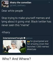 Black Comedian Meme - khairy the comedian ltskhairy odb dear white people stop trying to