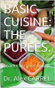 cuisine carrel basic cuisine the purees snacks for your health kindle edition