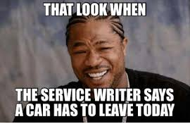 Writer Memes - that look when the service writer says a car has to leave today