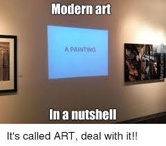 Modern Art Meme - modern art a painting in a nutshell it s called art deal with it