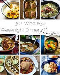 List Of Easy Dinner Ideas 30 Whole 30 Weeknight Dinner Recipes Food Faith Fitness