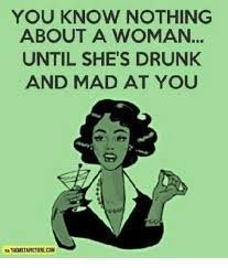 Mad Woman Meme - you know nothing about a woman until she s drunk and mad at you oc