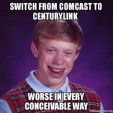 Comcast Meme - switch from comcast to centurylink worse in every conceivable way