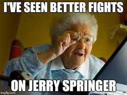 Jerry Springer Memes - without the hugging imgflip