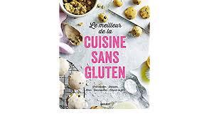 la cuisine sans gluten le meilleur de la cuisine sans gluten 9782501120630 amazon com books