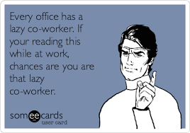 Lazy Worker Meme - every office has a lazy co worker if your reading this while at