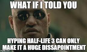 Half Life 3 Confirmed Meme - half life 3 confirmed just like mass effect and diablo imgflip