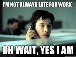 Meme Catalog - late for work meme super grove