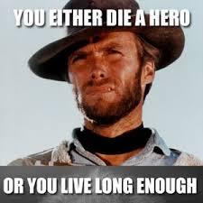 Hero Meme - you either die a hero by nachorowsky meme center
