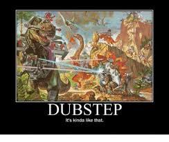 Dubstep Memes - dubstep it s kinda like that dubstep meme on me me