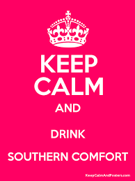 Mix Southern Comfort With Keep Calm And Drink Southern Comfort Keep Calm And Posters