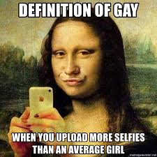 Meme Generator Upload Image - definition of gay when you upload more selfies than an average