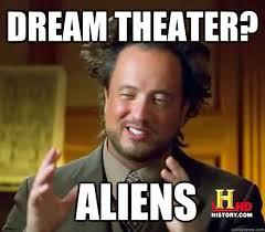 Meme Dream - dream theater aliens ancient aliens quickmeme