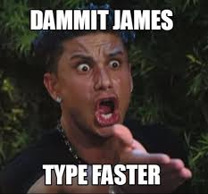 James Meme - meme maker dammit james type faster
