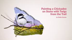 watercolor tutorial chickadee mixed media tutorial painting a chickadee on stone with twigs from