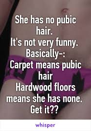 no pubic hair has no pubic hair it s not very funny basically carpet means