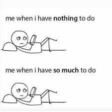 Nothing To Do Meme - me when i have nothing to do vs me when i have so much to do meme xyz