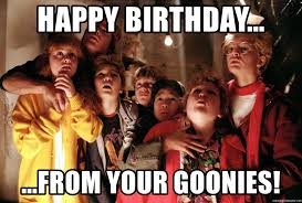Goonies Meme - happy birthday from your goonies chat goonies meme generator