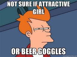 Beer Goggles Meme - beer goggles
